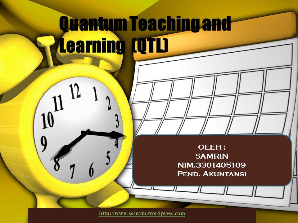 Quantum Teaching and Learning (QTL) OLEH : SAMRIN NIM.3301405109 Pend.
