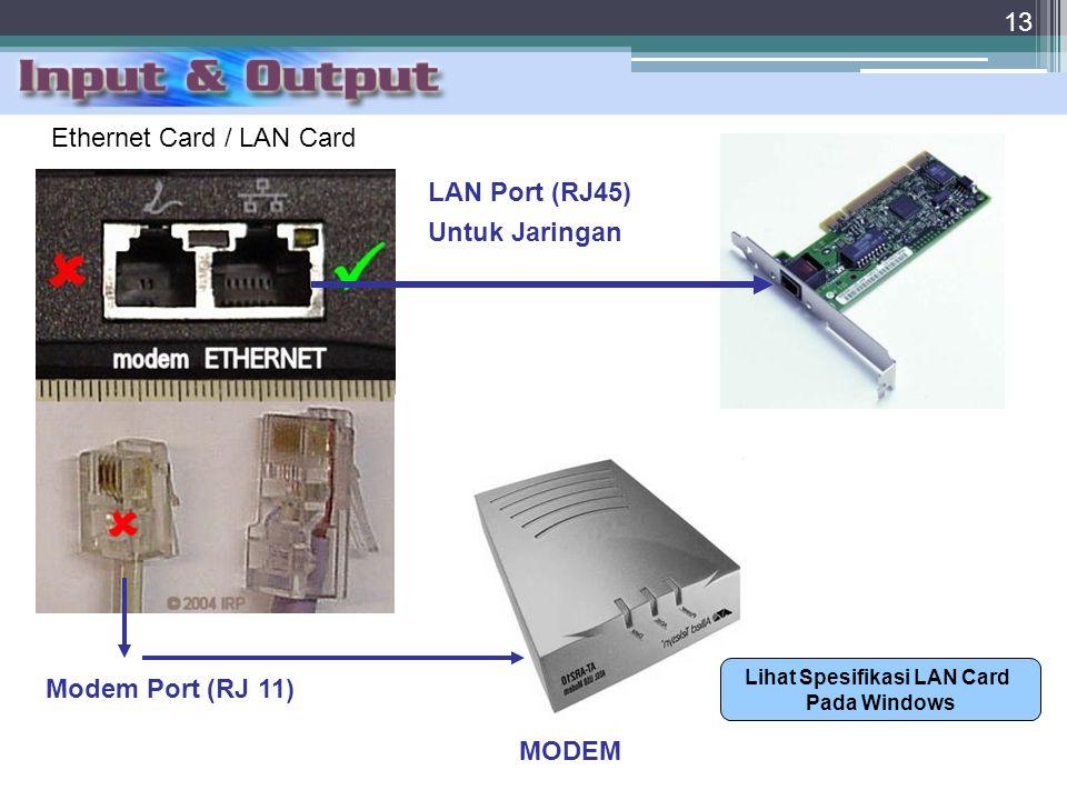 13 Ethernet Card / LAN Card LAN Port (RJ45) Untuk Jaringan MODEM Modem Port (RJ 11) Lihat Spesifikasi LAN Card Pada Windows