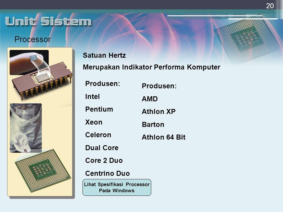 20 Processor Satuan Hertz Merupakan Indikator Performa Komputer Produsen: Intel Pentium Xeon Celeron Dual Core Core 2 Duo Centrino Duo Produsen: AMD Athlon XP Barton Athlon 64 Bit Lihat Spesifikasi Processor Pada Windows