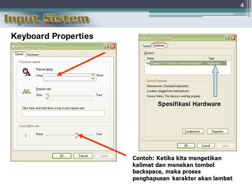 4 Keyboard Properties Contoh: Ketika kita mengetikan kalimat dan menekan tombol backspace, maka proses penghapusan karakter akan lambat Spesifikasi Hardware