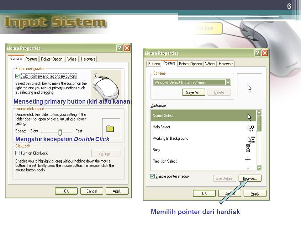 6 Memilih pointer dari hardisk Mengatur kecepatan Double Click Menseting primary button (kiri atau kanan)