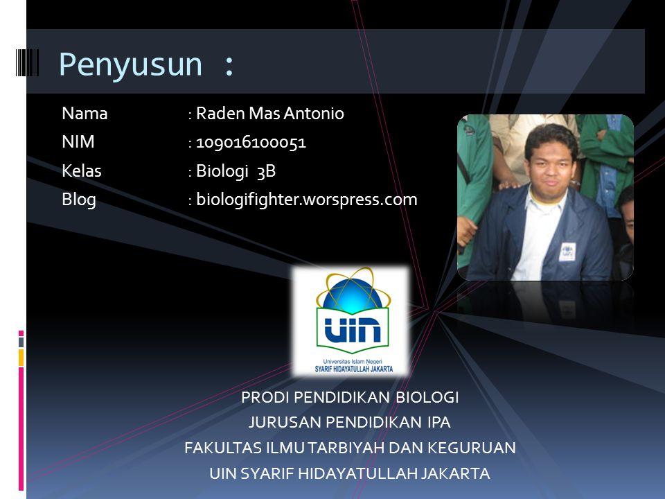 Penyusun : Nama: Raden Mas Antonio NIM: 109016100051 Kelas: Biologi 3B Blog: biologifighter.worspress.com PRODI PENDIDIKAN BIOLOGI JURUSAN PENDIDIKAN