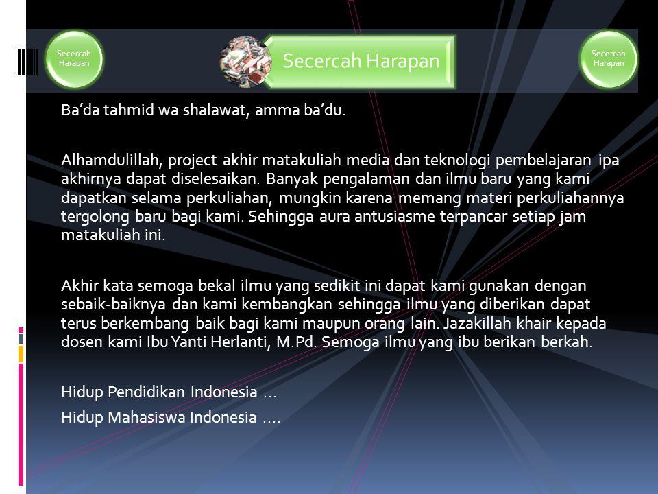 Ba'da tahmid wa shalawat, amma ba'du. Alhamdulillah, project akhir matakuliah media dan teknologi pembelajaran ipa akhirnya dapat diselesaikan. Banyak