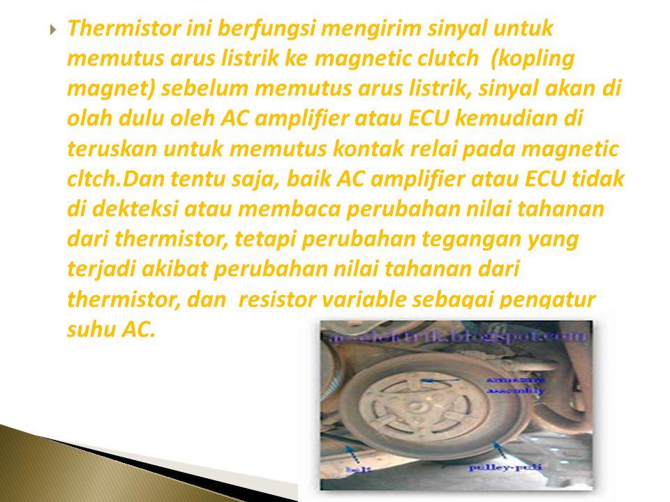  Cara kerja thermistor pada AC mobil yang biasanya juga di sebut dengan thermistor cooler, pada system ac mobil thermistor cooler ini yang berperan u