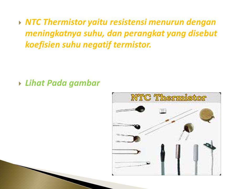 Thermistors Dapat Diklasifikasikan Menjadi Dua Jenis Yaitu:  PTC Thermisror yaitu resistansi meningkat dengan meningkatnya suhu, dan perangkat yang d