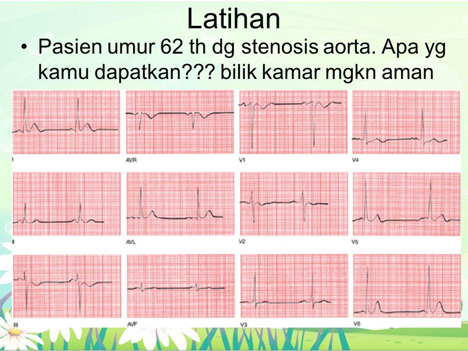 Latihan Pasien umur 62 th dg stenosis aorta. Apa yg kamu dapatkan??? bilik kamar mgkn aman