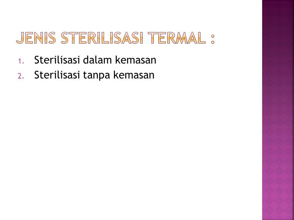 1. Sterilisasi dalam kemasan 2. Sterilisasi tanpa kemasan