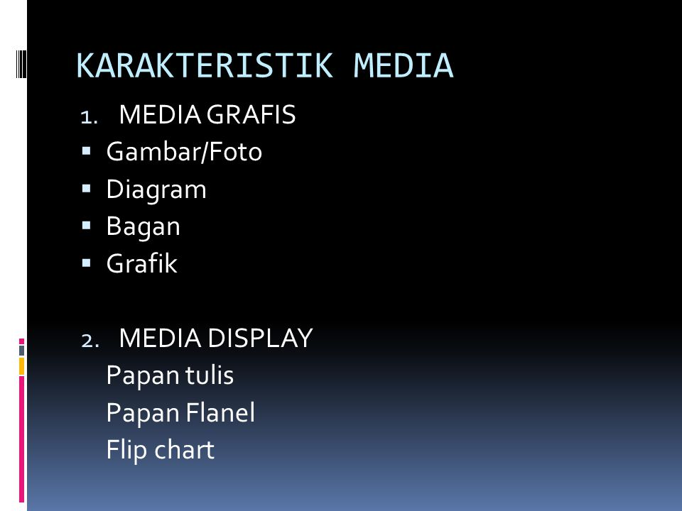 KARAKTERISTIK MEDIA 1. MEDIA GRAFIS  Gambar/Foto  Diagram  Bagan  Grafik 2. MEDIA DISPLAY Papan tulis Papan Flanel Flip chart