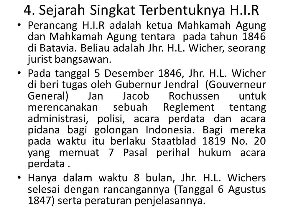4. Sejarah Singkat Terbentuknya H.I.R Perancang H.I.R adalah ketua Mahkamah Agung dan Mahkamah Agung tentara pada tahun 1846 di Batavia. Beliau adalah