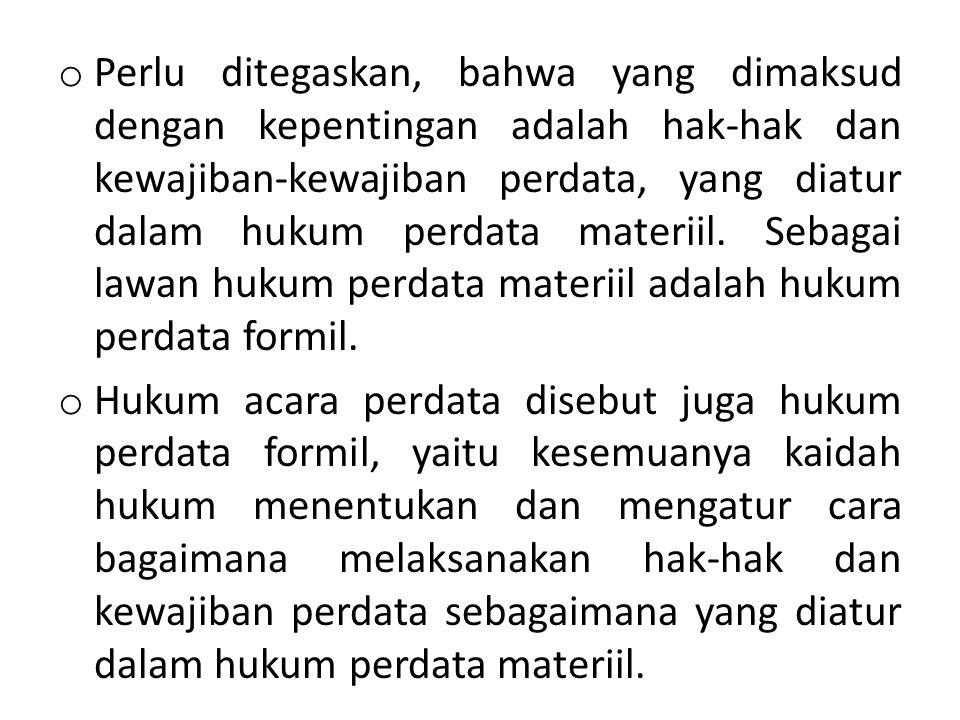 o Perlu ditegaskan, bahwa yang dimaksud dengan kepentingan adalah hak-hak dan kewajiban-kewajiban perdata, yang diatur dalam hukum perdata materiil.