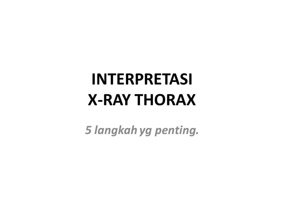 INTERPRETASI X-RAY THORAX 5 langkah yg penting.