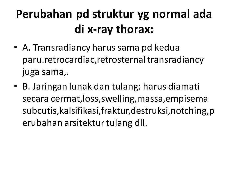 Perubahan pd struktur yg normal ada di x-ray thorax: A. Transradiancy harus sama pd kedua paru.retrocardiac,retrosternal transradiancy juga sama,. B.