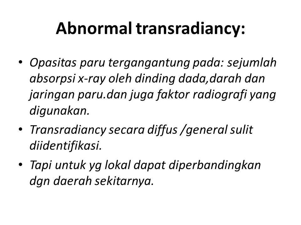 Abnormal transradiancy: Opasitas paru tergangantung pada: sejumlah absorpsi x-ray oleh dinding dada,darah dan jaringan paru.dan juga faktor radiografi