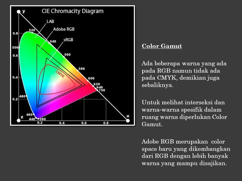 Color Gamut Ada beberapa warna yang ada pada RGB namun tidak ada pada CMYK, demikian juga sebaliknya. Untuk melihat interseksi dan warna-warna spesifi