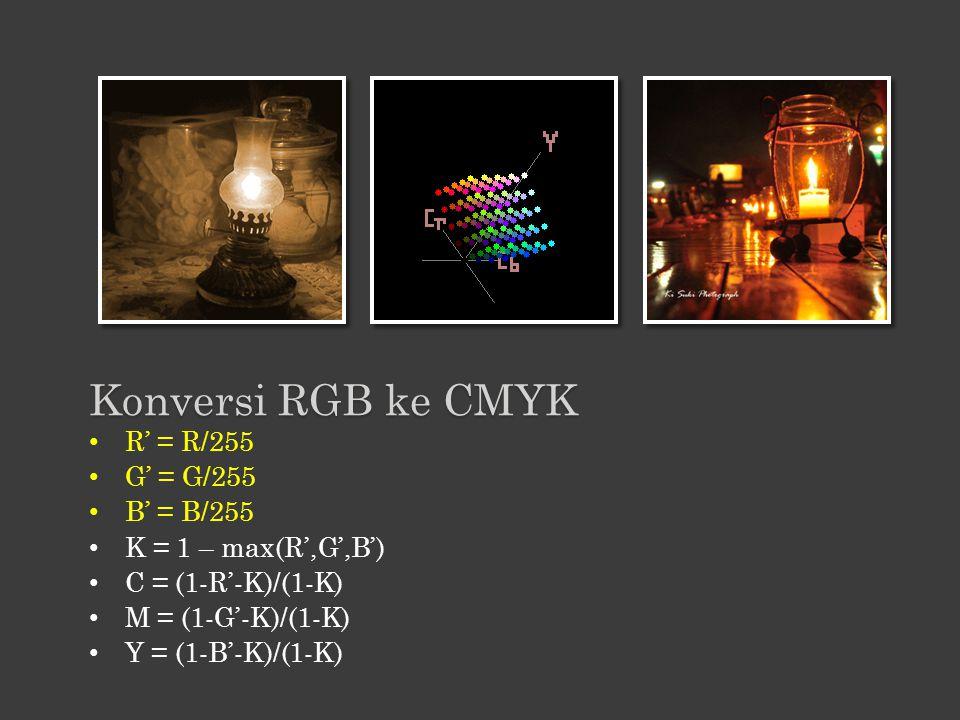 R' = R/255 G' = G/255 B' = B/255 K = 1 – max(R',G',B') C = (1-R'-K)/(1-K) M = (1-G'-K)/(1-K) Y = (1-B'-K)/(1-K) Konversi RGB ke CMYK