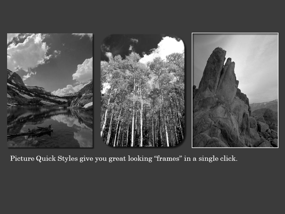 "Picture Quick Styles give you great looking ""frames"" in a single click."