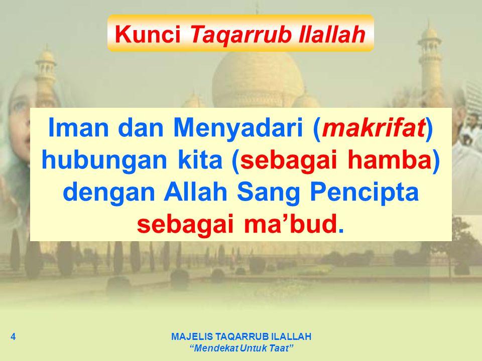 MAJELIS TAQARRUB ILALLAH Mendekat Untuk Taat 5 Kiat-kiat Taqarrub Ilallah (Tombo Ati) 1.Membaca Al Quran (meresapi makna untuk mencerahkan akal dan jiwa) 2.Sholat Malam (meraih disiplin orang shalih) 3.Bergaul dengan orang-orang shalih (mendapat ilmu dan nasihat) 4.Shiyam (lapar untuk sadar) 5.Dzikir malam (membiasakan dzikir di malam hari)