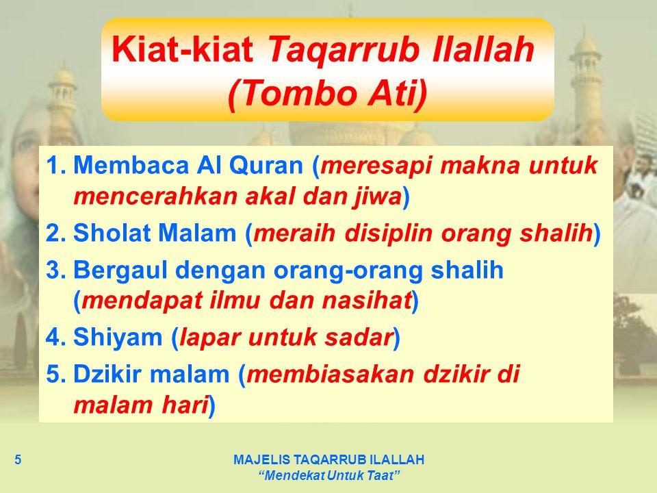 "MAJELIS TAQARRUB ILALLAH ""Mendekat Untuk Taat"" 5 Kiat-kiat Taqarrub Ilallah (Tombo Ati) 1.Membaca Al Quran (meresapi makna untuk mencerahkan akal dan"