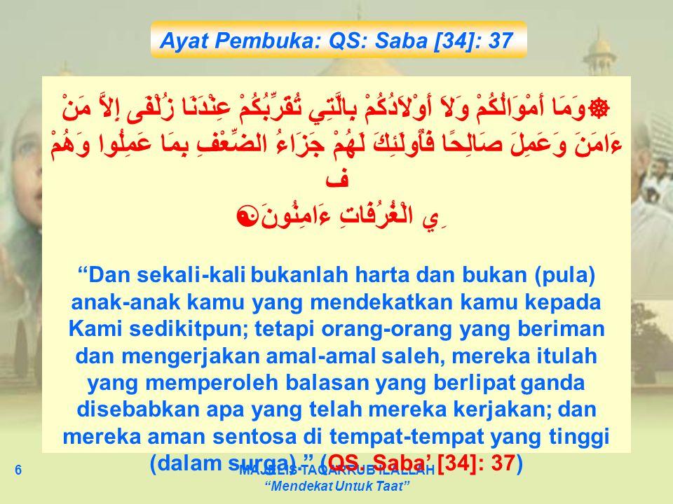 "MAJELIS TAQARRUB ILALLAH ""Mendekat Untuk Taat"" 6  وَمَا أَمْوَالُكُمْ وَلاَ أَوْلاَدُكُمْ بِالَّتِي تُقَرِّبُكُمْ عِنْدَنَا زُلْفَى إِلاَّ مَنْ ءَامَ"