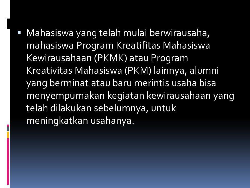  Mahasiswa yang telah mulai berwirausaha, mahasiswa Program Kreatifitas Mahasiswa Kewirausahaan (PKMK) atau Program Kreativitas Mahasiswa (PKM) lainn