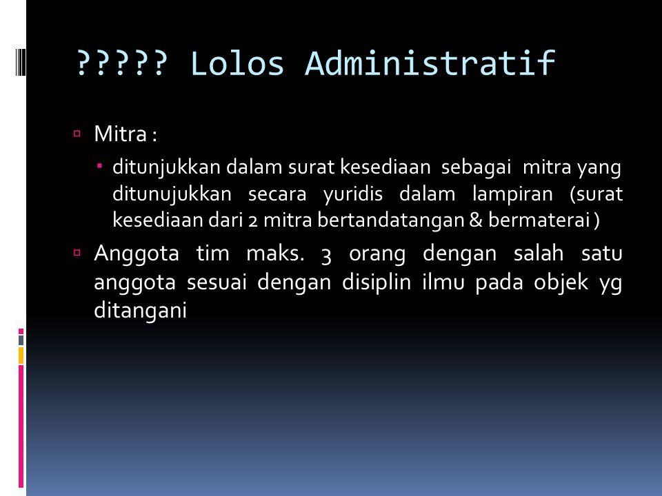 ????? Lolos Administratif  Mitra :  ditunjukkan dalam surat kesediaan sebagai mitra yang ditunujukkan secara yuridis dalam lampiran (surat kesediaan