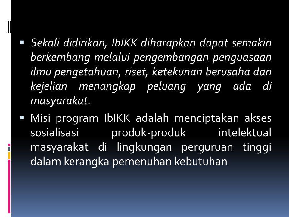 Sekali didirikan, IbIKK diharapkan dapat semakin berkembang melalui pengembangan penguasaan ilmu pengetahuan, riset, ketekunan berusaha dan kejelian