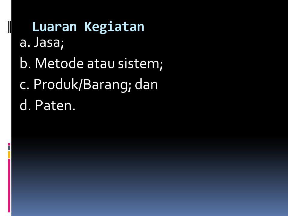 Luaran Kegiatan a. Jasa; b. Metode atau sistem; c. Produk/Barang; dan d. Paten.