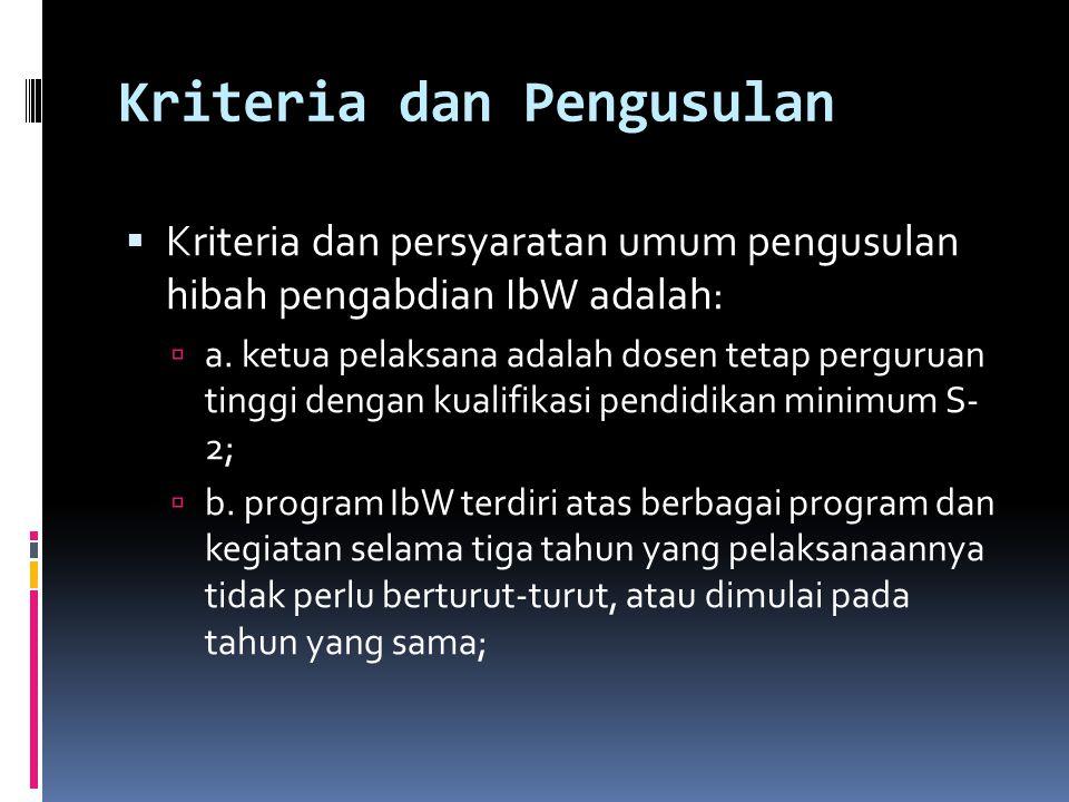 Kriteria dan Pengusulan  Kriteria dan persyaratan umum pengusulan hibah pengabdian IbW adalah:  a. ketua pelaksana adalah dosen tetap perguruan ting