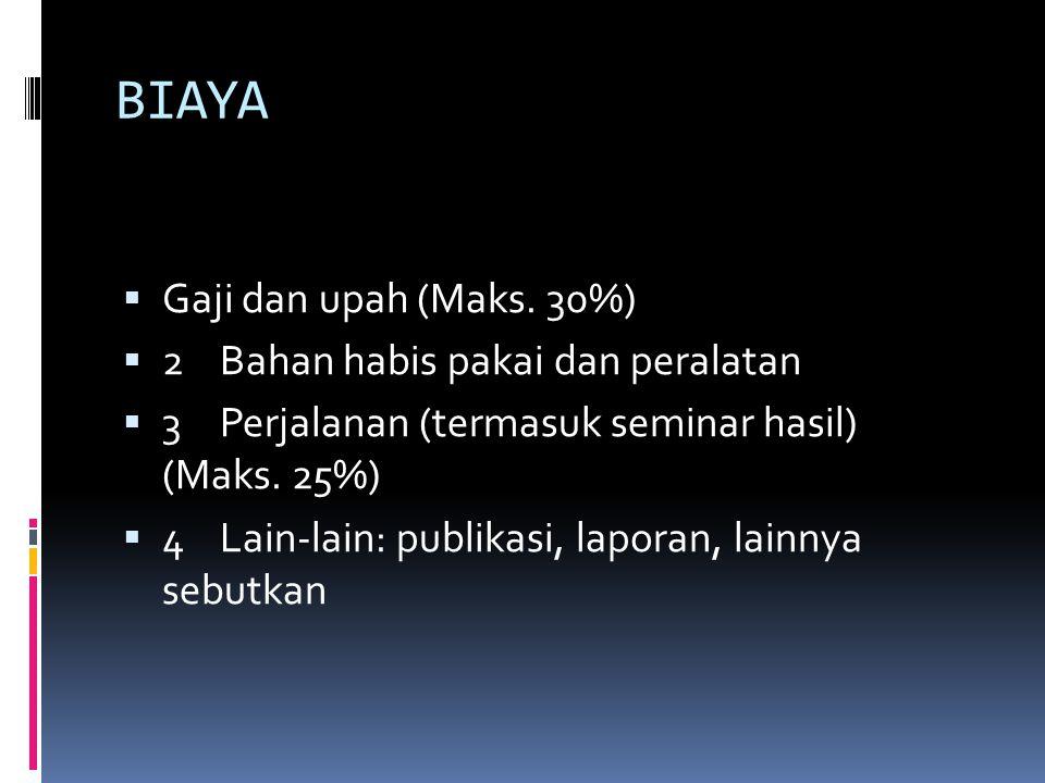 BIAYA  Gaji dan upah (Maks. 30%)  2 Bahan habis pakai dan peralatan  3 Perjalanan (termasuk seminar hasil) (Maks. 25%)  4 Lain-lain: publikasi, la
