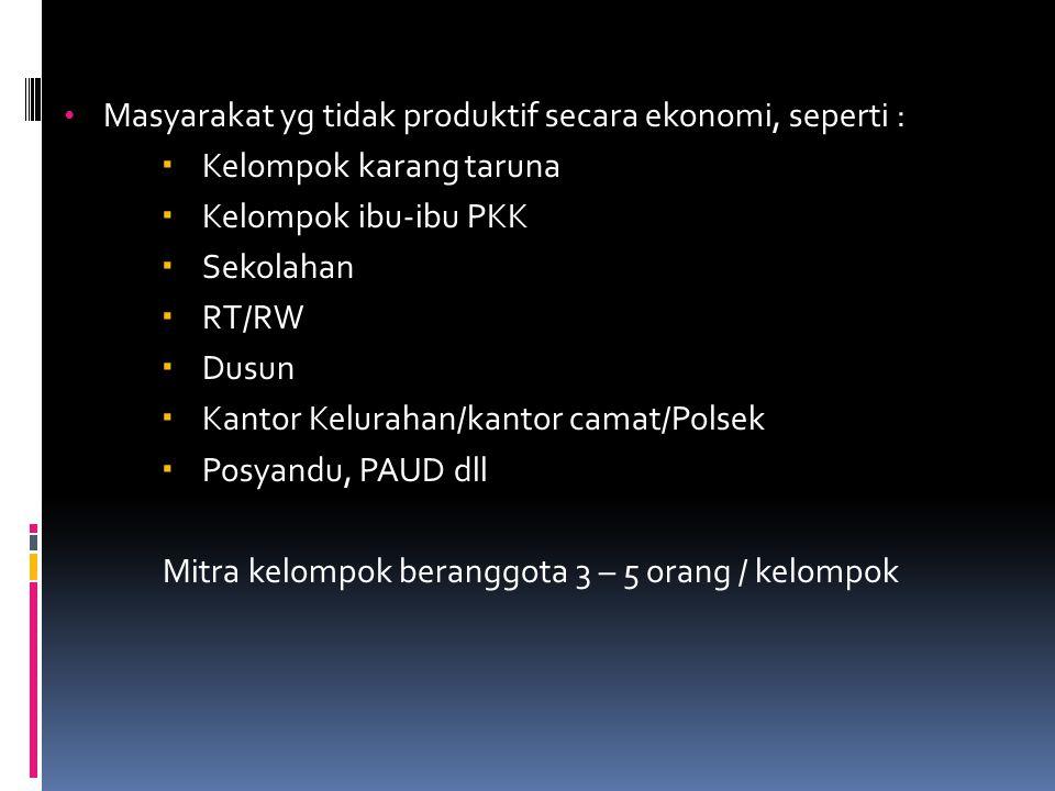 Masyarakat yg tidak produktif secara ekonomi, seperti :  Kelompok karang taruna  Kelompok ibu-ibu PKK  Sekolahan  RT/RW  Dusun  Kantor Kelurahan