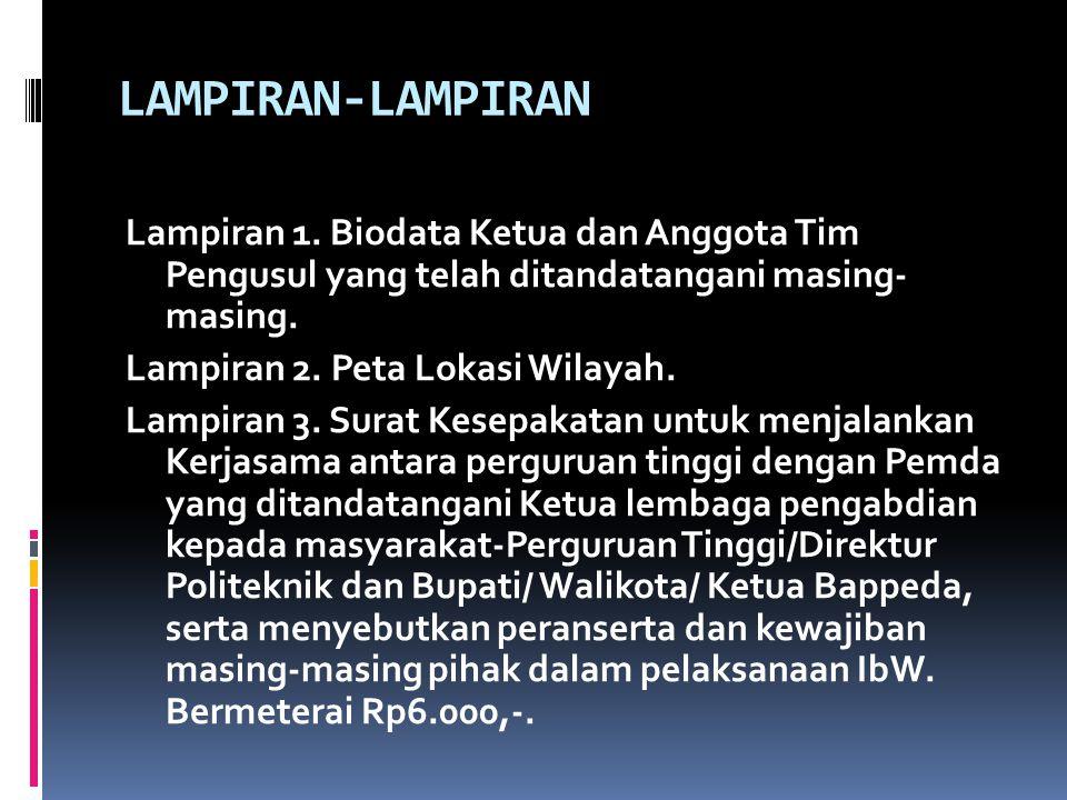 LAMPIRAN-LAMPIRAN Lampiran 1. Biodata Ketua dan Anggota Tim Pengusul yang telah ditandatangani masing- masing. Lampiran 2. Peta Lokasi Wilayah. Lampir