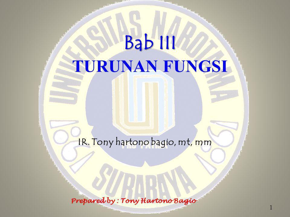 Bab III Bab III TURUNAN FUNGSI IR. Tony hartono bagio, mt, mm 1 Prepared by : Tony Hartono Bagio