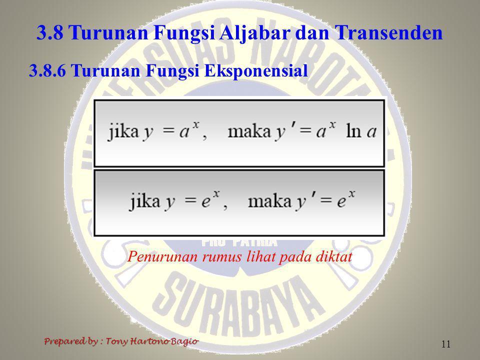 3.8 Turunan Fungsi Aljabar dan Transenden Prepared by : Tony Hartono Bagio 11 3.8.6 Turunan Fungsi Eksponensial Penurunan rumus lihat pada diktat