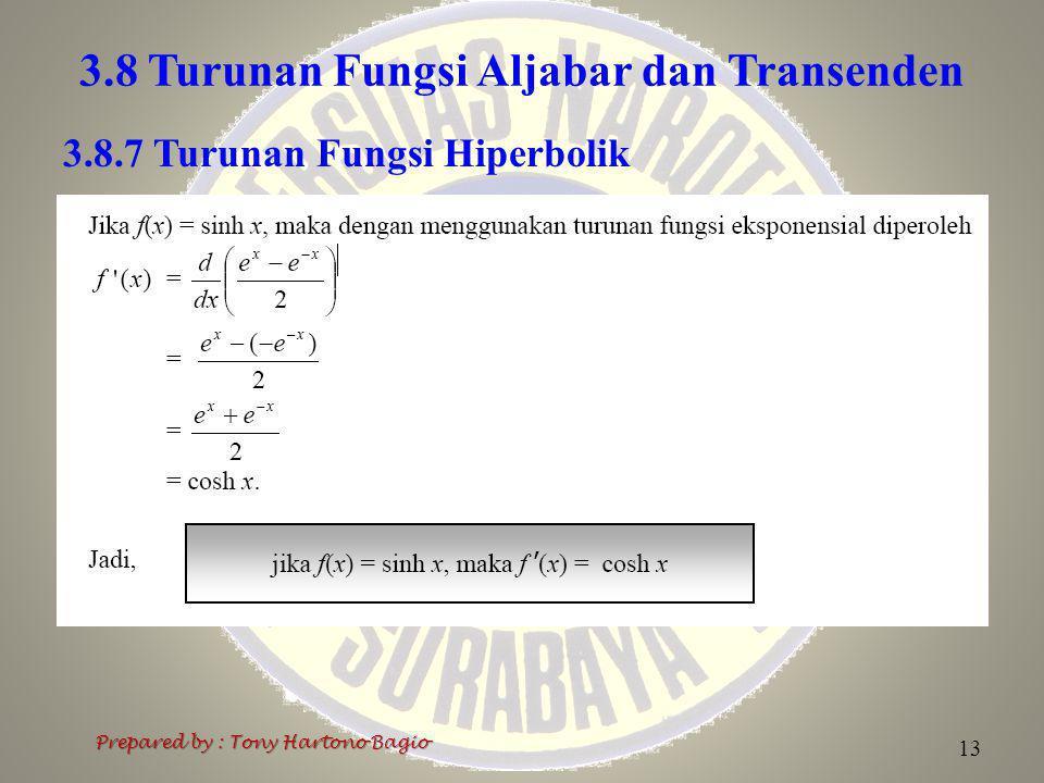 3.8 Turunan Fungsi Aljabar dan Transenden Prepared by : Tony Hartono Bagio 13 3.8.7 Turunan Fungsi Hiperbolik