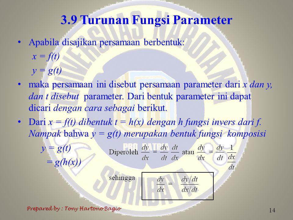 3.9 Turunan Fungsi Parameter Prepared by : Tony Hartono Bagio 14 Apabila disajikan persamaan berbentuk: x = f(t) y = g(t) maka persamaan ini disebut p