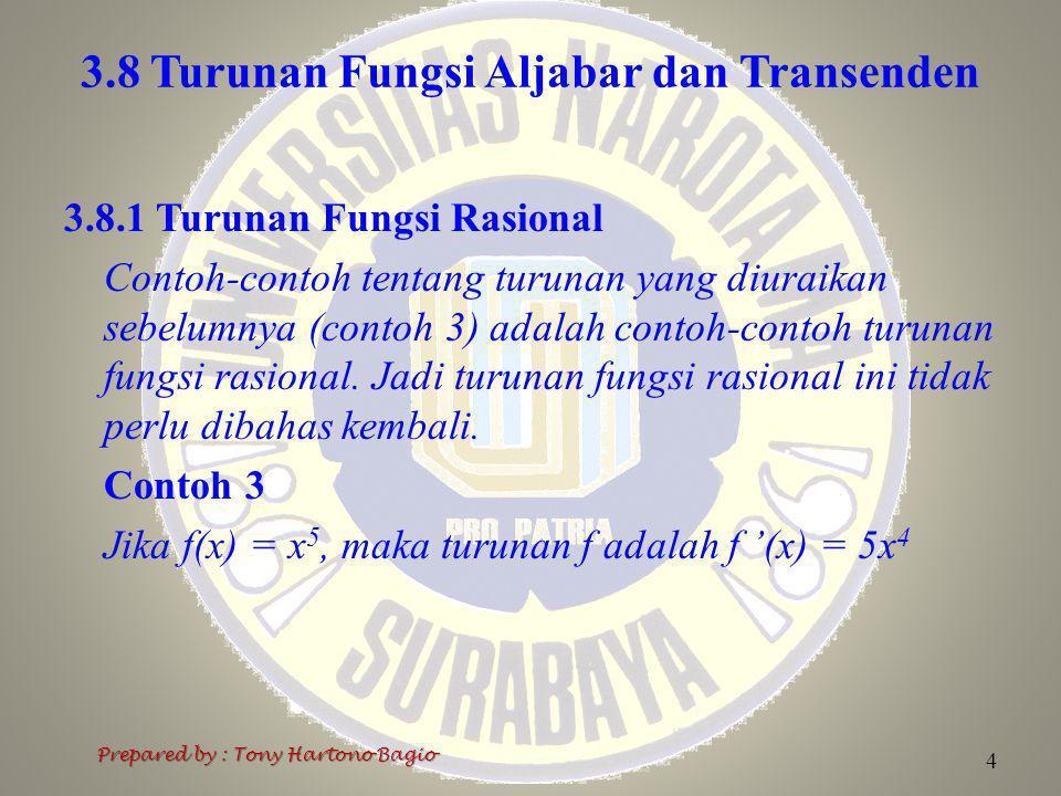 3.8 Turunan Fungsi Aljabar dan Transenden 5 Prepared by : Tony Hartono Bagio 3.8.2 Turunan Fungsi Irrasional Fungsi Irrasional adalah akar dari fungsi-fungsi rasional Contoh 9 Tentukan turunan dimana n >= 0