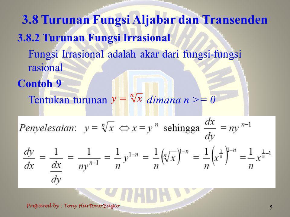 3.8 Turunan Fungsi Aljabar dan Transenden 5 Prepared by : Tony Hartono Bagio 3.8.2 Turunan Fungsi Irrasional Fungsi Irrasional adalah akar dari fungsi