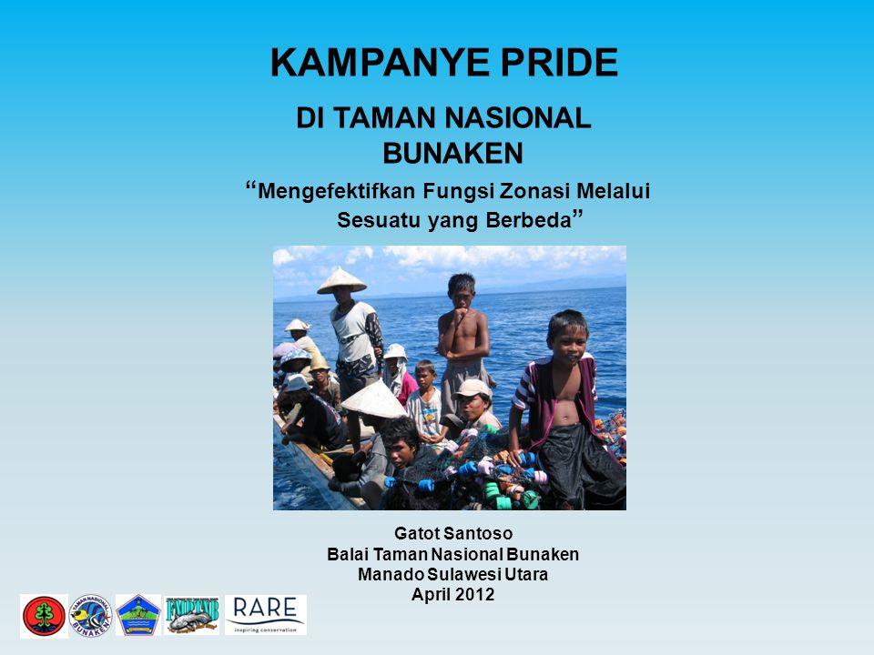 KAMPANYE PRIDE DI TAMAN NASIONAL BUNAKEN Gatot Santoso Balai Taman Nasional Bunaken Manado Sulawesi Utara April 2012 Mengefektifkan Fungsi Zonasi Melalui Sesuatu yang Berbeda