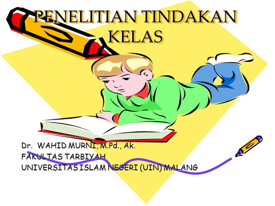PENELITIAN TINDAKAN KELAS Dr.WAHID MURNI, M.Pd., Ak.