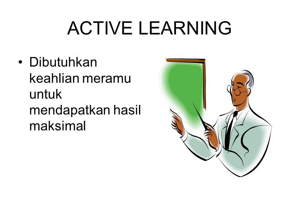 ACTIVE LEARNING Dibutuhkan keahlian meramu untuk mendapatkan hasil maksimal