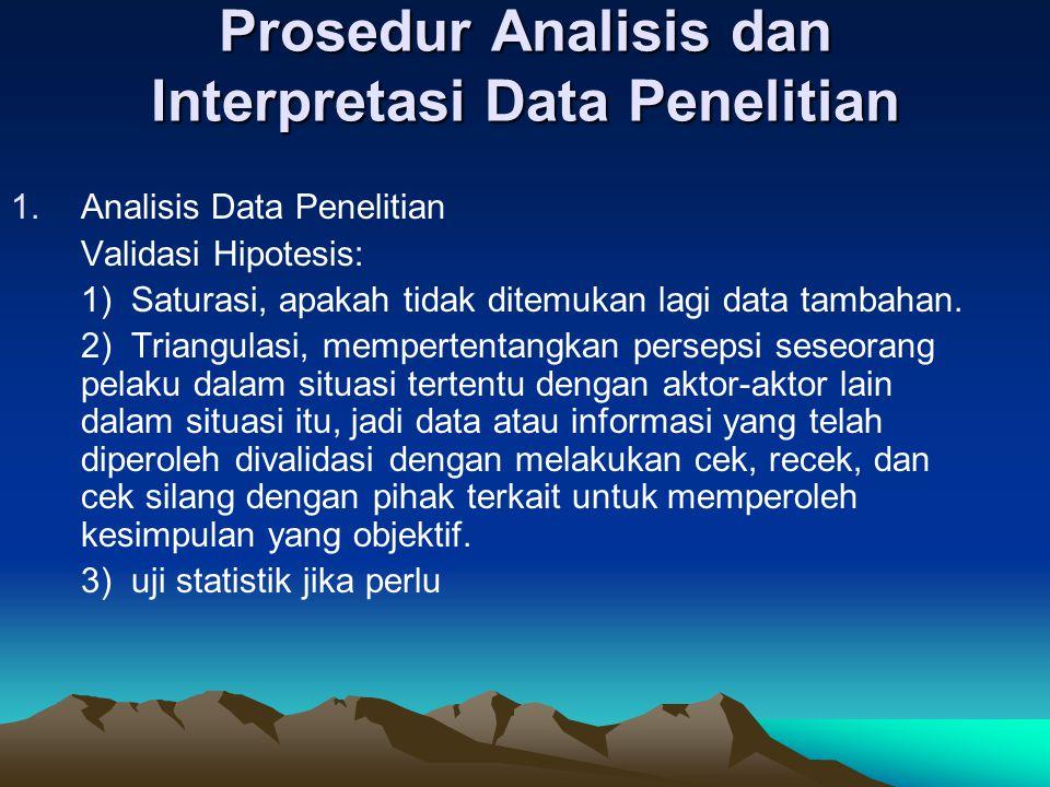 Prosedur Analisis dan Interpretasi Data Penelitian 1.Analisis Data Penelitian Validasi Hipotesis: 1) Saturasi, apakah tidak ditemukan lagi data tambahan.