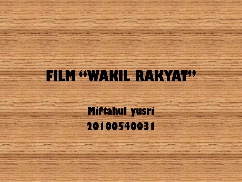 "FILM ""WAKIL RAKYAT"" Miftahul yusri 20100540031"