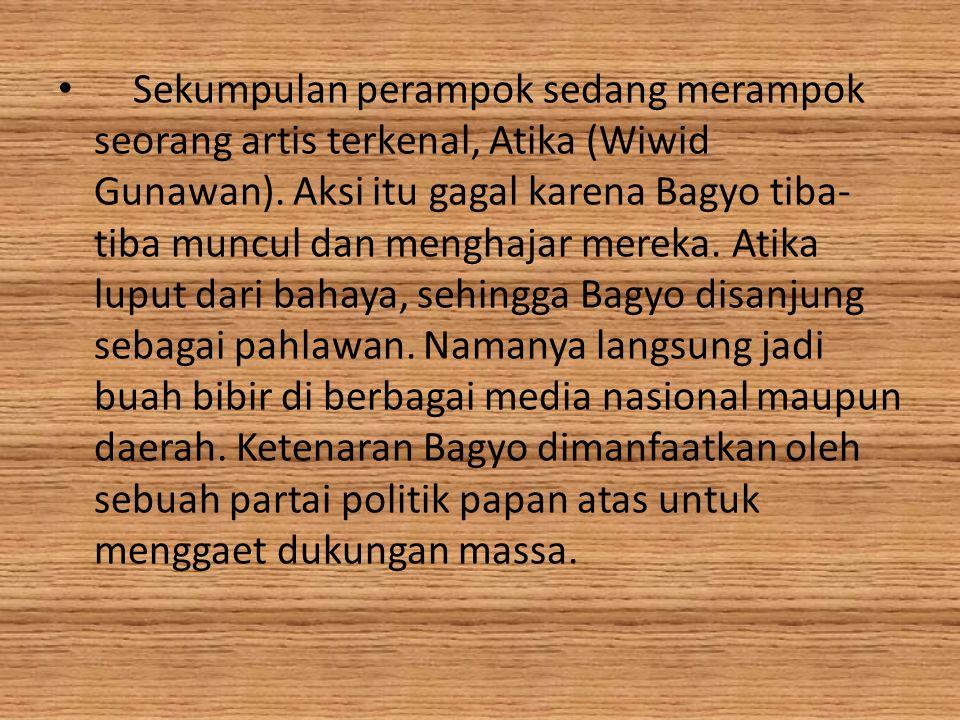Sekumpulan perampok sedang merampok seorang artis terkenal, Atika (Wiwid Gunawan). Aksi itu gagal karena Bagyo tiba- tiba muncul dan menghajar mereka.