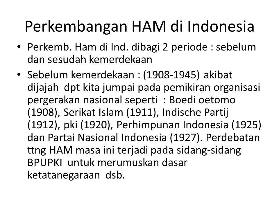 Perkembangan HAM di Indonesia Perkemb. Ham di Ind. dibagi 2 periode : sebelum dan sesudah kemerdekaan Sebelum kemerdekaan : (1908-1945) akibat dijajah