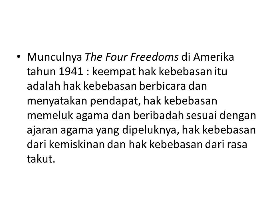 Munculnya The Four Freedoms di Amerika tahun 1941 : keempat hak kebebasan itu adalah hak kebebasan berbicara dan menyatakan pendapat, hak kebebasan me