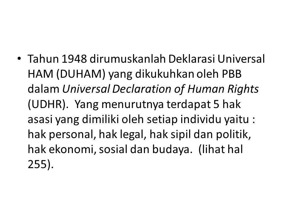 Tahun 1948 dirumuskanlah Deklarasi Universal HAM (DUHAM) yang dikukuhkan oleh PBB dalam Universal Declaration of Human Rights (UDHR). Yang menurutnya