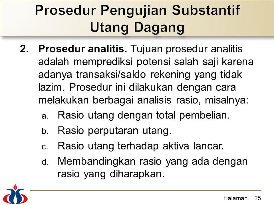 2.Prosedur analitis. Tujuan prosedur analitis adalah memprediksi potensi salah saji karena adanya transaksi/saldo rekening yang tidak lazim. Prosedur