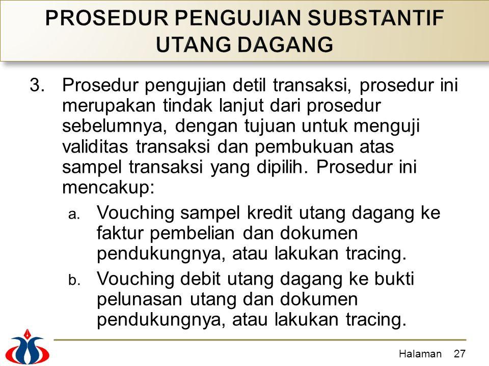 3.Prosedur pengujian detil transaksi, prosedur ini merupakan tindak lanjut dari prosedur sebelumnya, dengan tujuan untuk menguji validitas transaksi d