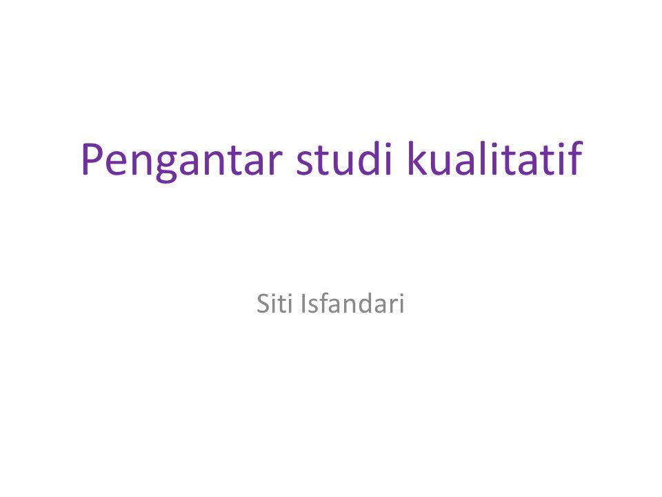 Pengantar studi kualitatif Siti Isfandari