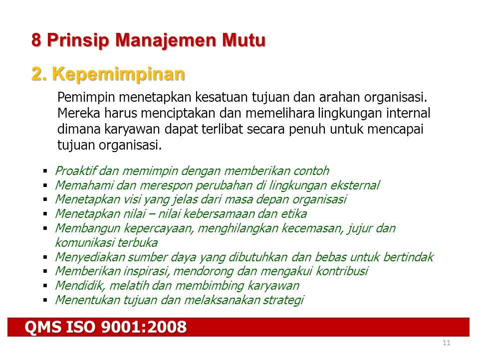 QMS ISO 9001:2008 11 8 Prinsip Manajemen Mutu 2. Kepemimpinan Pemimpin menetapkan kesatuan tujuan dan arahan organisasi. Mereka harus menciptakan dan